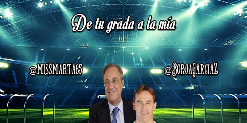 DE TU GRADA A LA MÍA   ¿Debe el Real Madrid destituir a Lopetegui?