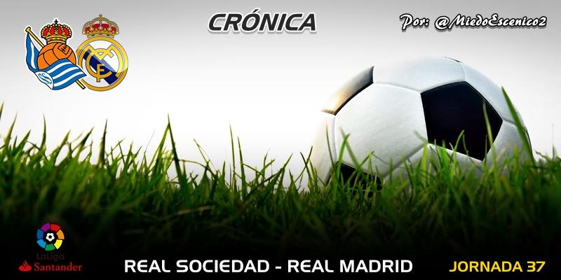 CRÓNICA | La penúltima decepción: Real Sociedad 3 – 1 Real Madrid