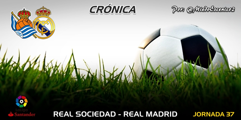CRÓNICA   La penúltima decepción: Real Sociedad 3 – 1 Real Madrid