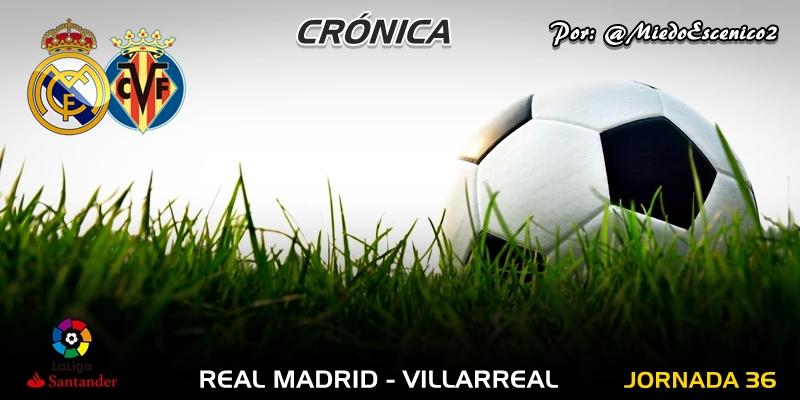 CRÓNICA   El día de la madre: Real Madrid 3 – 2 Villarreal
