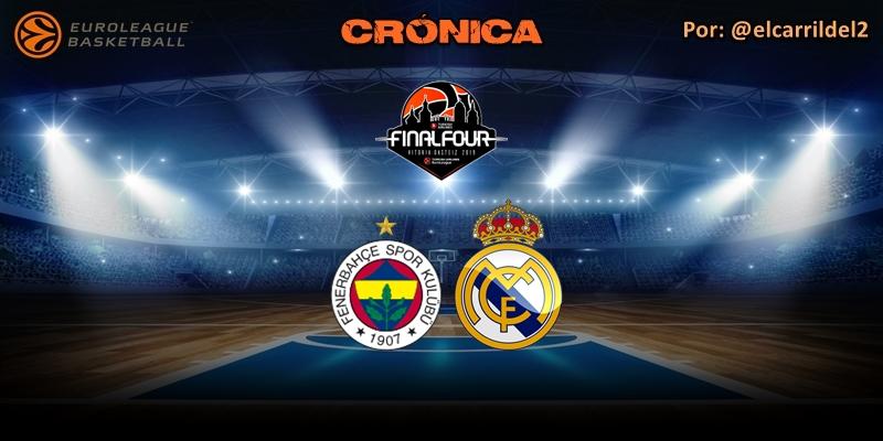 CRÓNICA   Fenerbahçe 75 – 94 Real Madrid   Final Four   Tercer y cuarto puesto
