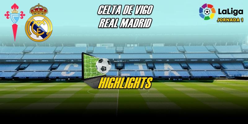 VÍDEO | Highlights | Celta de Vigo vs Real Madrid | LaLiga | Jornada 1