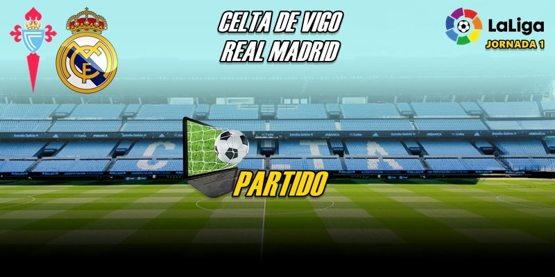 VÍDEO | Partido | Celta de Vigo vs Real Madrid | LaLiga | Jornada 1