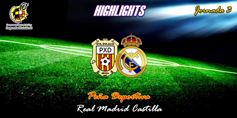 VÍDEO | Highlights | Peña Deportiva vs Real Madrid Castilla | 2ª División B – Grupo I | Jornada 3