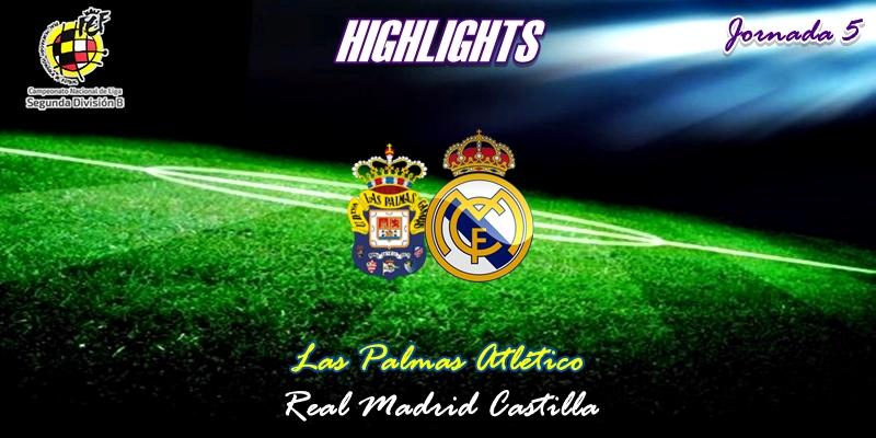 VÍDEO | Highlights | Las Palmas Atlético vs Real Madrid Castilla | 2ª División B – Grupo I | Jornada 5