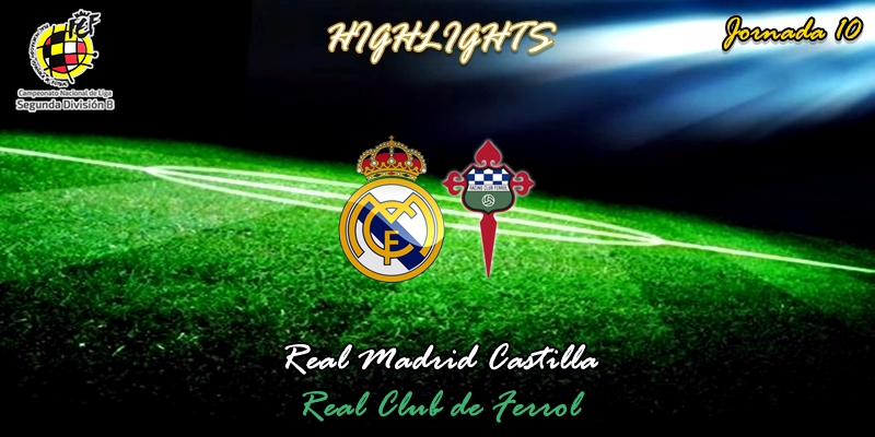 VÍDEO | Highlights | Real Madrid Castilla vs Racing Club Ferrol | 2ª División B – Grupo I | Jornada 10