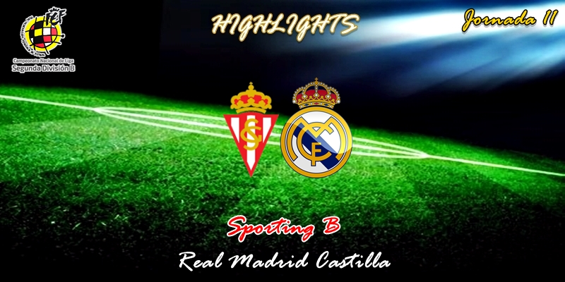 VÍDEO | Highlights | Sporting B vs Real Madrid Castilla | 2ª División B – Grupo I | Jornada 11