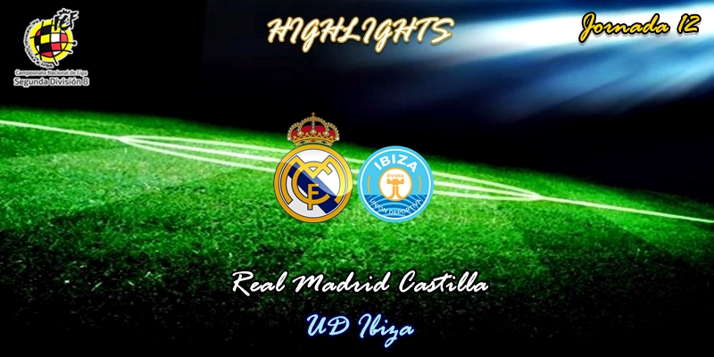 VÍDEO | Highlights | Real Madrid Castilla vs UD Ibiza | 2ª División B – Grupo I | Jornada 12