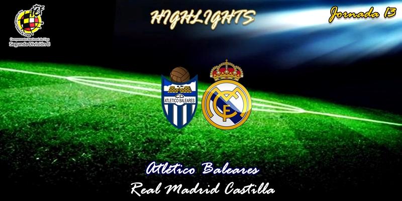 VÍDEO | Atlético Baleares vs Real Madrid Castilla | 2ª División B – Grupo I | Jornada 13