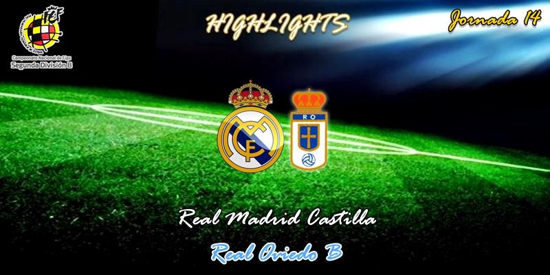 VÍDEO | Highlights | Real Madrid Castilla vs Real Oviedo B | 2ª División B – Grupo I | Jornada 14