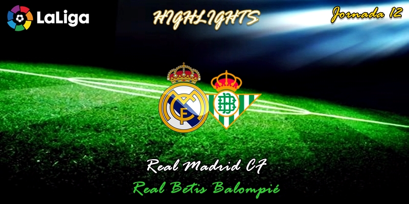VÍDEO | Highlights | Real Madrid vs Betis | LaLiga | Jornada 12