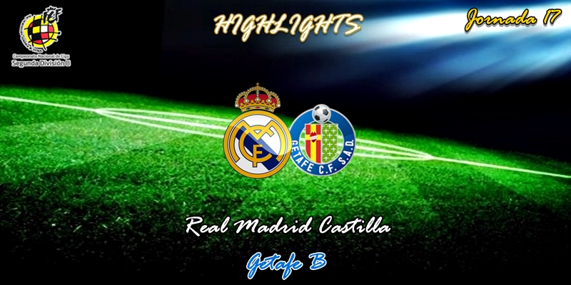 VÍDEO | Highlights | Real Madrid Castilla vs Getafe B | 2ª División B – Grupo I | Jornada 17