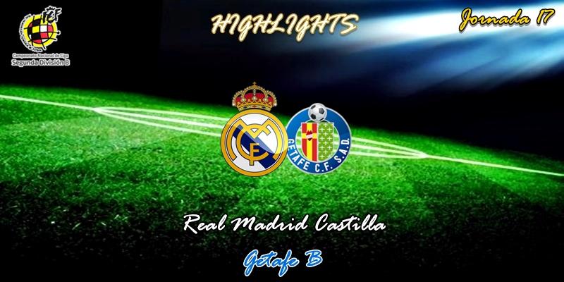 VÍDEO | Highlights | Real Madrid Castilla vs Getafe B | 2ª División B – Grupo I | Jornada 17