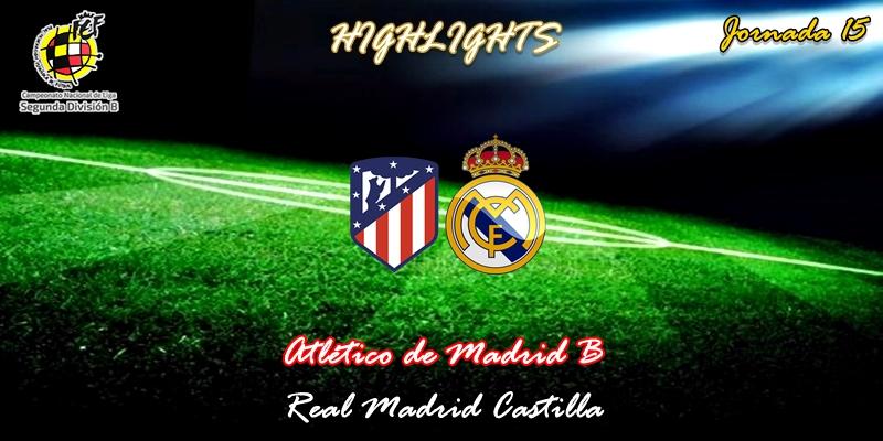 VÍDEO | Highlights | Atlético de Madrid B vs Real Madrid Castilla | 2ª División B – Grupo I | Jornada 15