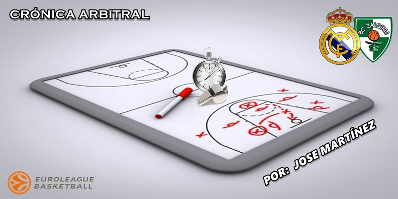 CRÓNICA ARBITRAL   Real Madrid vs Zalgiris   Euroleague   Jornada 18