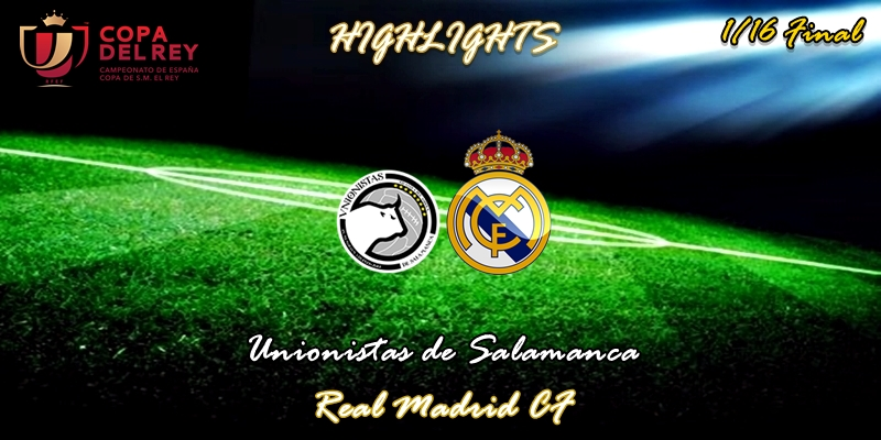 VÍDEO | Highlights | Unionistas de Salamanca vs Real Madrid | Copa del Rey | 1/16 Final