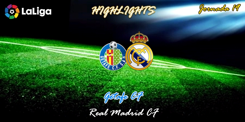 VÍDEO | Highlights | Getafe vs Real Madrid | LaLiga | Jornada 19