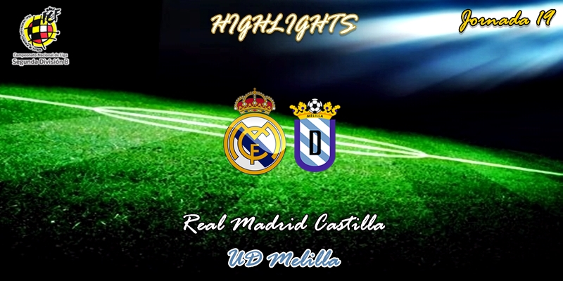 VÍDEO | Highlights | Real Madrid Castilla vs Melilla | 2ª División B | Grupo I | Jornada 19