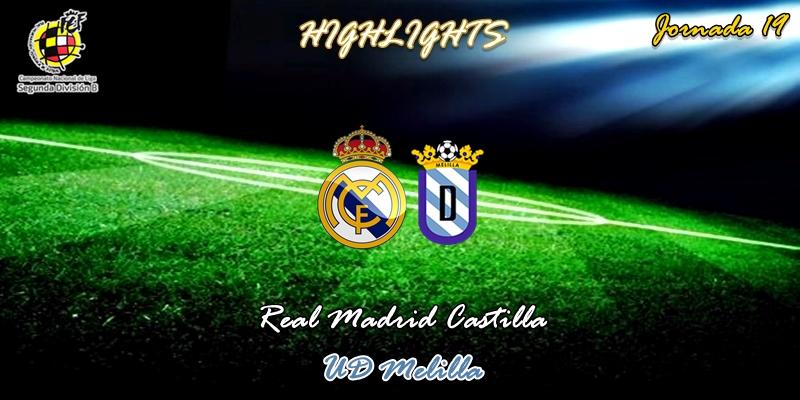 VÍDEO | Highlights | Real Madrid Castilla vs Melilla | 2ª División B | Grupo I | Jornada 19
