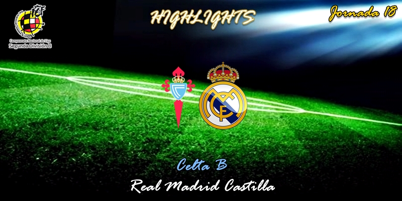 VÍDEO | Highlights | Celta B vs Real Madrid Castilla | 2ª División B | Grupo I | Jornada 18