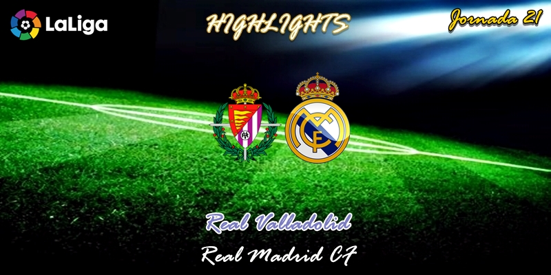 VÍDEO   Highlights   Valladolid vs Real Madrid   LaLiga   Jornada 21