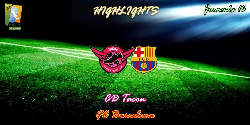 VÍDEO   Highlights   CD Tacon vs FC Barcelona   Primera Iberdrola   Jornada 16