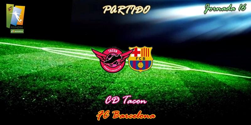 VÍDEO   Partido   CD Tacon vs FC Barcelona   Primera Iberdrola   Jornada 16